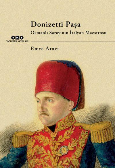 Donizetti Paşa – Osmanlı Sarayının İtalyan Maestrosu