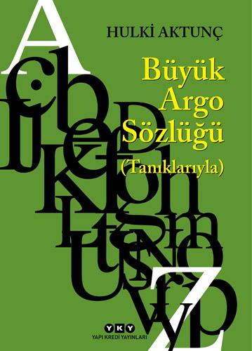 Büyük Argo Sözlüğü (Tanıklarıyla)