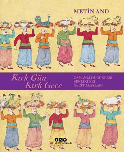 Kırk Gün Kırk Gece – Osmanlı Düğünleri, Şenlikleri, Geçit Alayları (Karton Kapak)