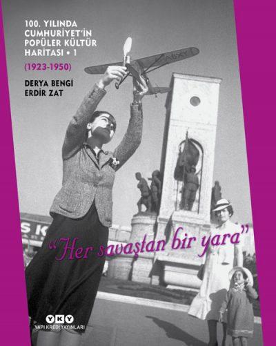 """100. Yılında Cumhuriyet'in Popüler Kültür Haritası – 1 (1923 – 1950) / """"Her Savaştan Bir Yara"""" (Sert Kapak)"""