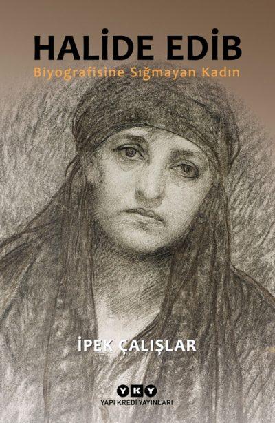 Halide Edib – Biyografisine Sığmayan Kadın