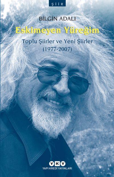 Eskimeyen Yüreğim – Toplu Şiirler ve Yeni Şiirler (1977-2007)