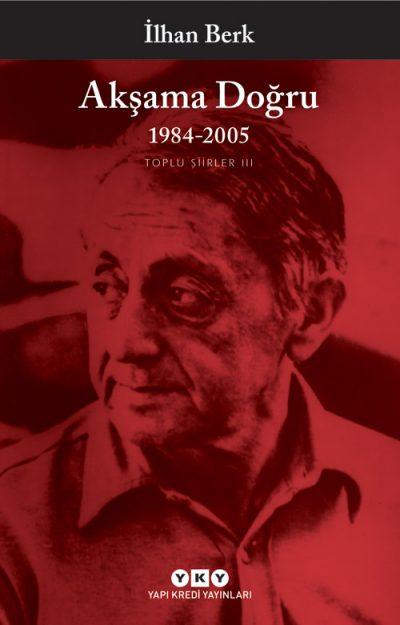 Akşama Doğru / 1984-2005 Toplu Şiirler III