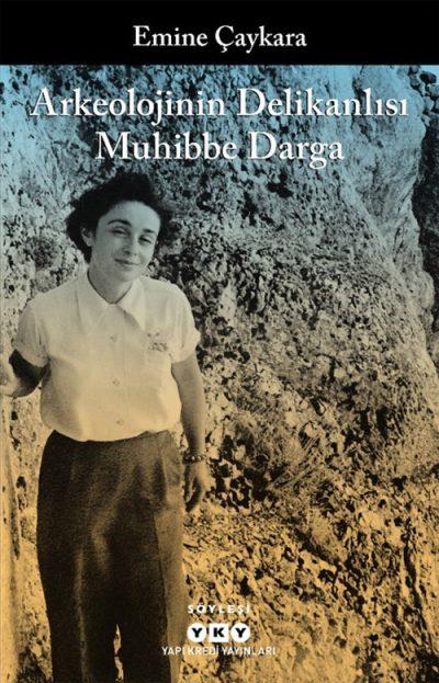 Arkeolojinin Delikanlısı Muhibbe Darga
