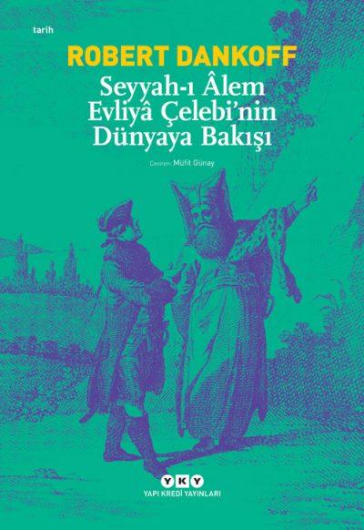 Seyyah'ı Âlem Evliyâ Çelebi'nin Dünyaya Bakışı