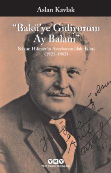 Bakü'ye Gidiyorum Ay Balam – Nâzım Hikmet'in Azerbaycan'daki İzleri (1921-1963)